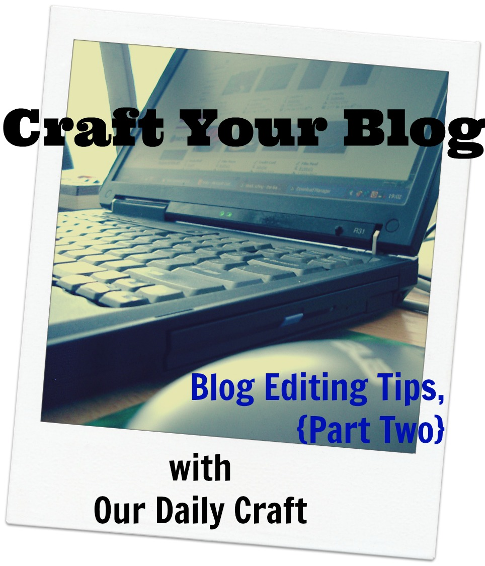 Blog Editing Tips, Part Two {Craft Your Blog}