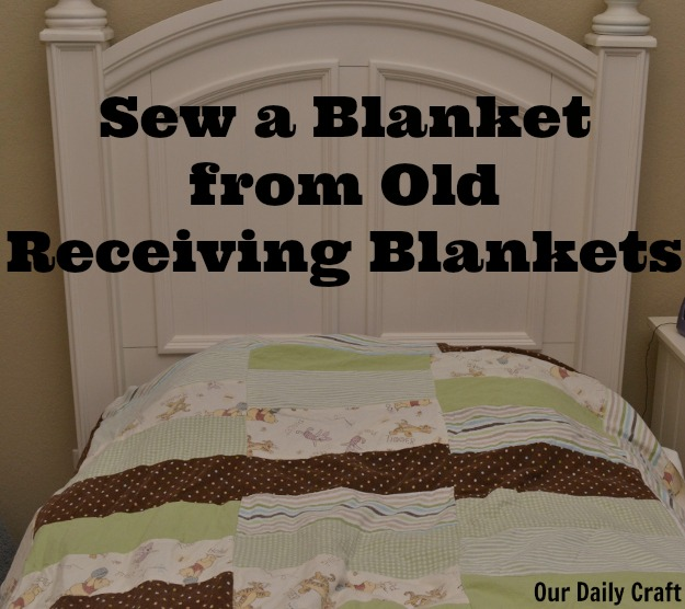 Make a blanket out of old receiving blankets