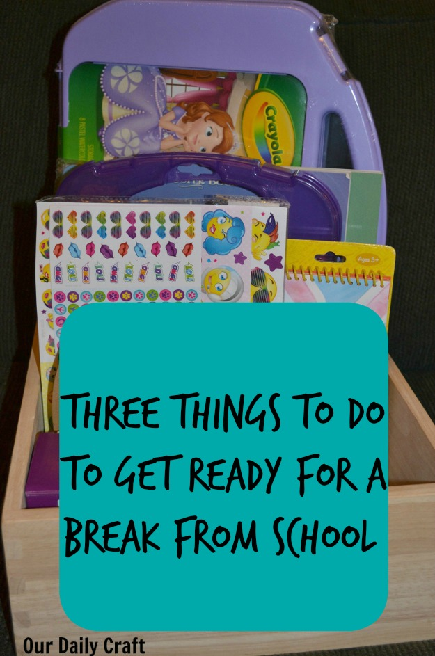 Three things to do to get ready for a break from school