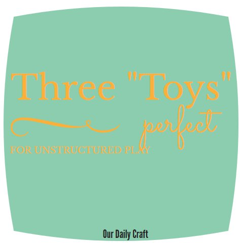 Three great toys perfect for unstructured play