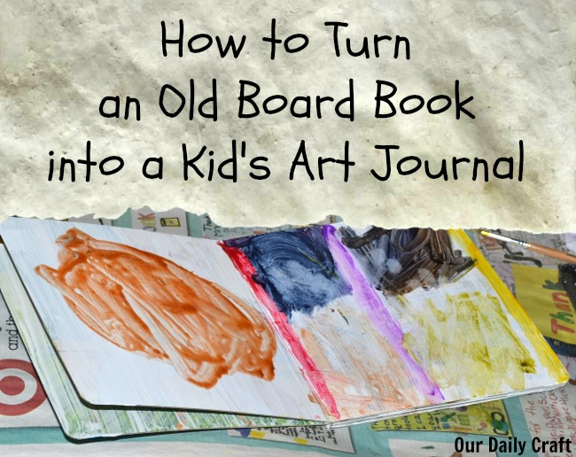 how to turn an old board book into a kid's art journal