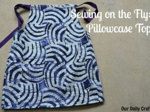 How to make a pillowcase style top for yourself, desiging as you go.