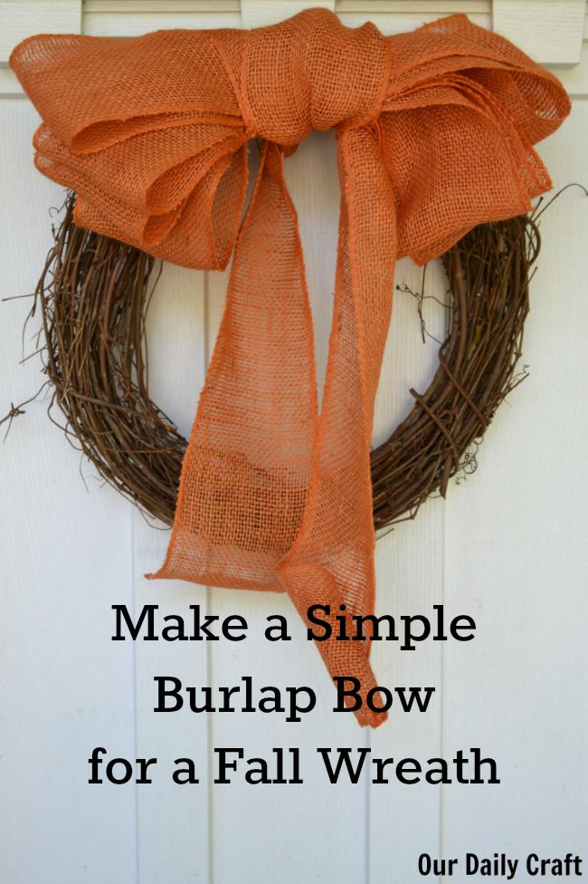 make a burlap bow to decorate a simple fall wreath our daily craft. Black Bedroom Furniture Sets. Home Design Ideas