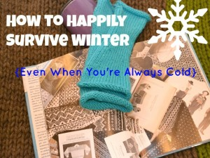 Winter isn't much fun if you're cold all the time, but here are some things to make it more bearable.