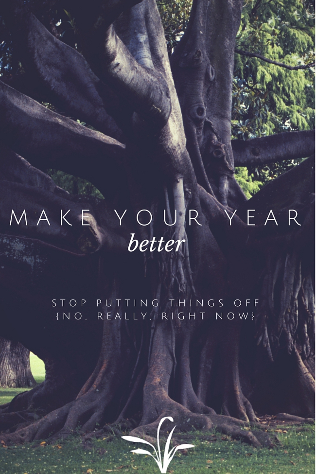 Want an easy way to make your year better? Stop putting things off. For real.