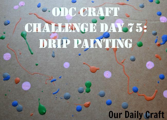 Drip Painting {Craft Challenge, Day 75}