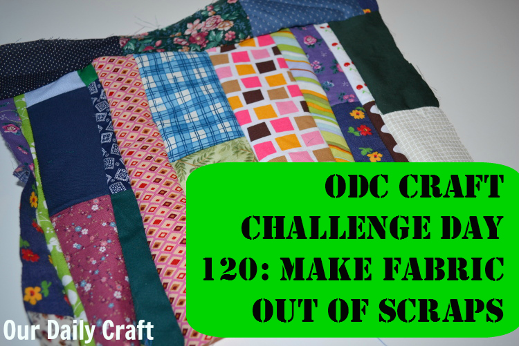 Make Fabric Out of Scraps {Craft Challenge, Day 120}