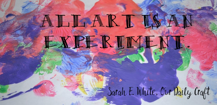 all art is an experiment