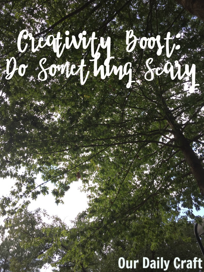 Creativity Boost: do something scary