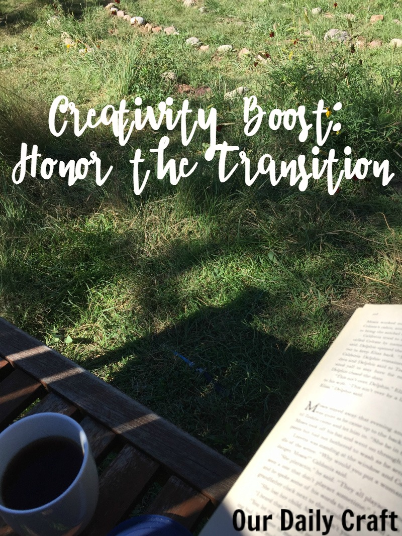 creativity boost: honor the transition