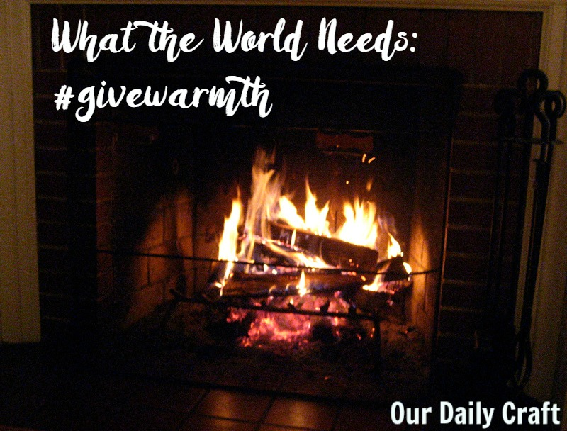 Give Warmth this holiday season by making something to literally or figuratively warm someone else.
