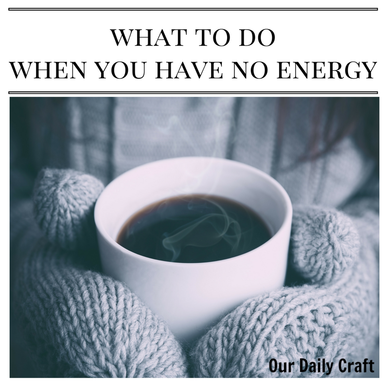 What to do when you have no energy.