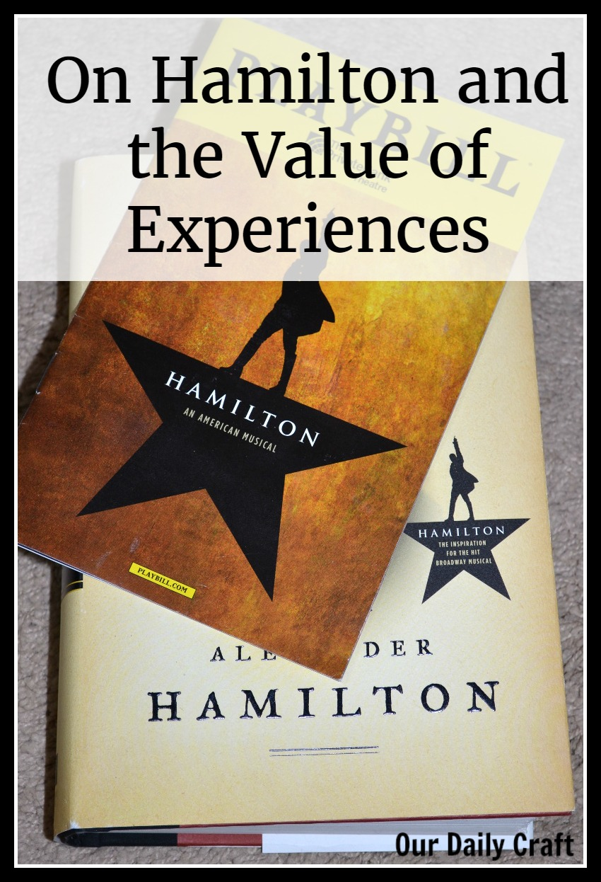 What getting to see Hamilton live taught me about the value of experiences.