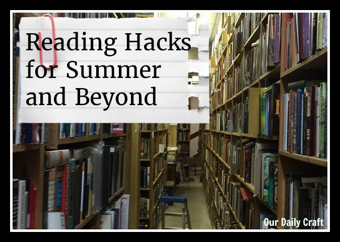 Reading hacks for summer and beyond.
