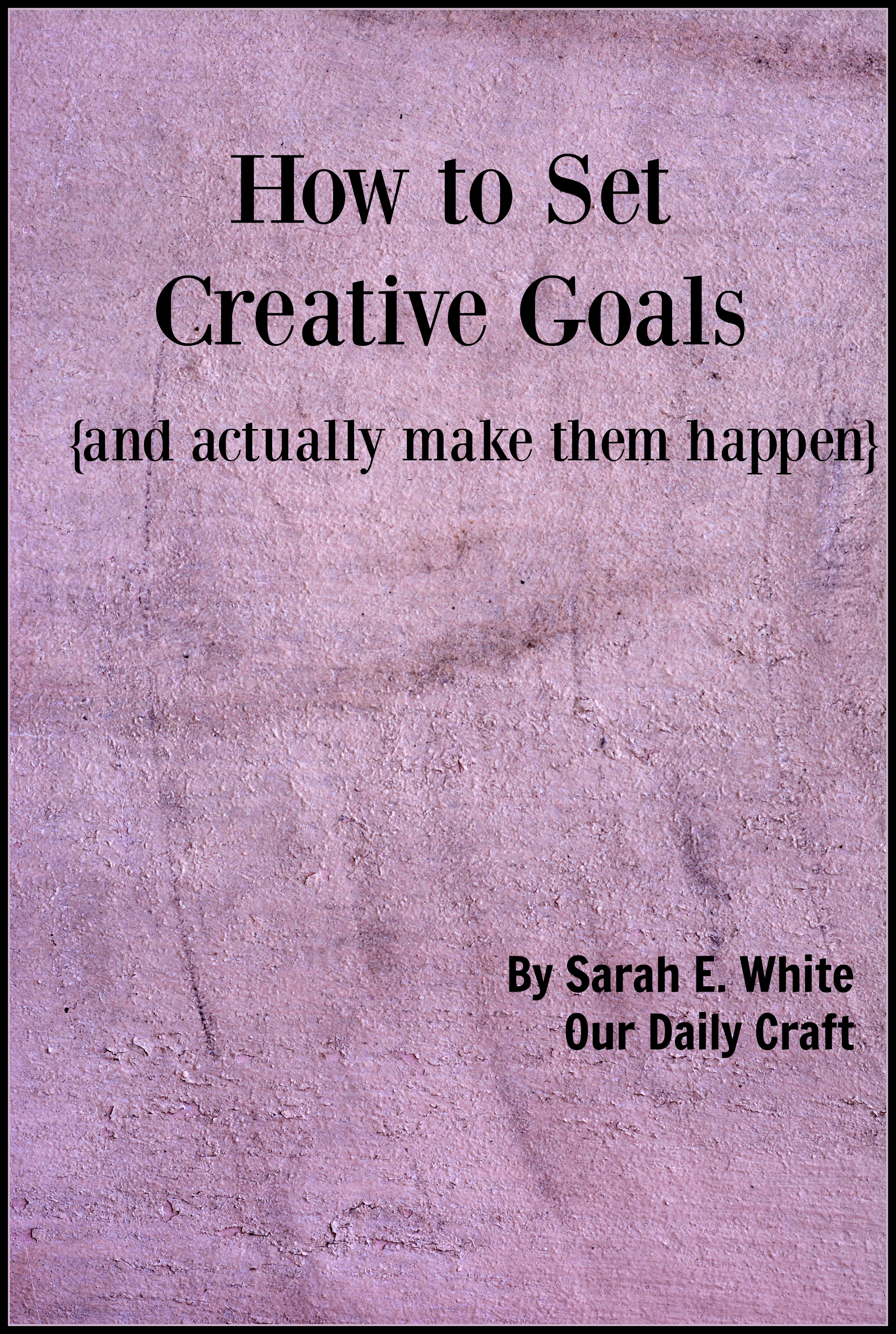 How to Set Creative Goals and Actually Make Them Happen