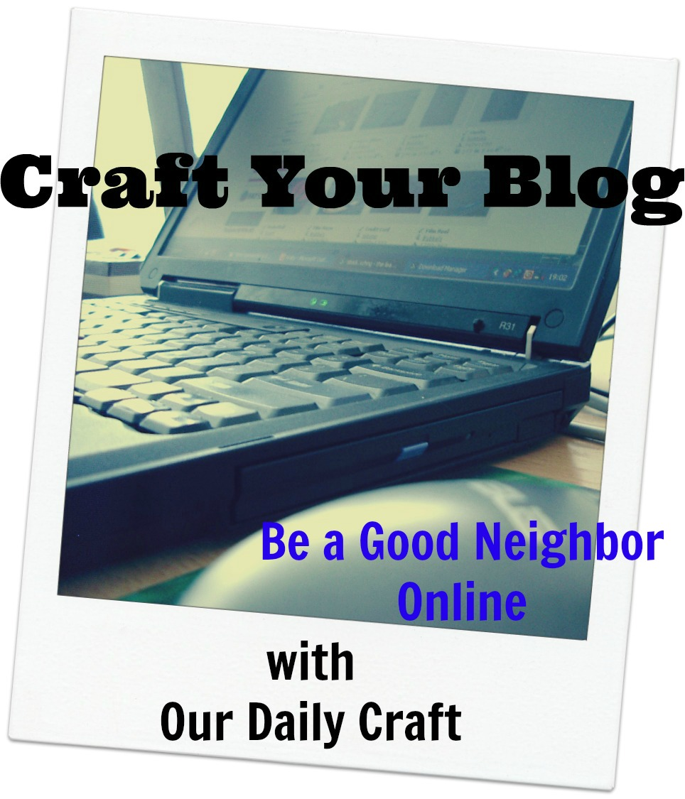 Social Media Rule Number 1: Be a Good Neighbor {Craft Your Blog}