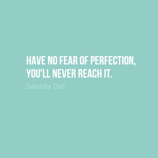 Don't Let Perfection Get in the Way of Creating
