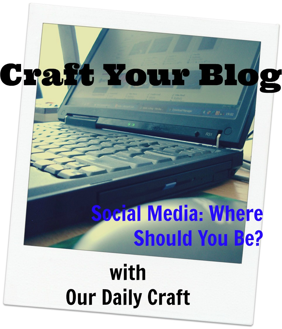Where Should You Be Online? {Craft Your Blog}