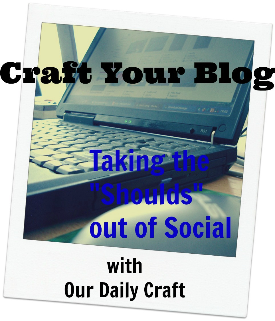 "Taking the ""Shoulds"" Out of Social {Craft Your Blog}"