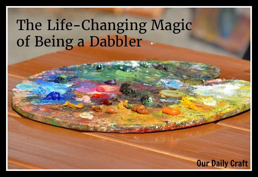 The Life-Changing Magic of Being a Dabbler